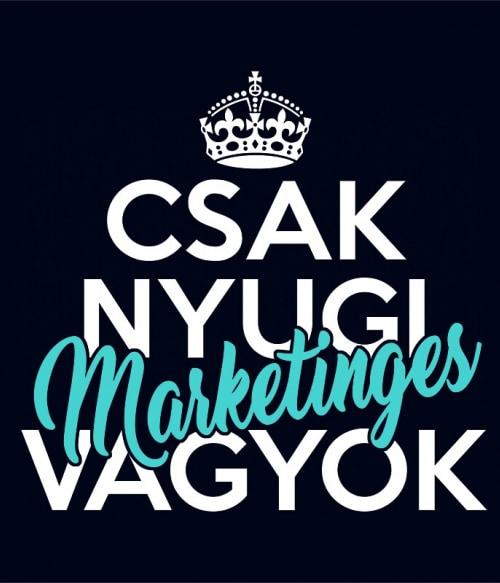 Csak nyugi marketinges vagyok Póló - Ha Marketing Manager rajongó ezeket a pólókat tuti imádni fogod!