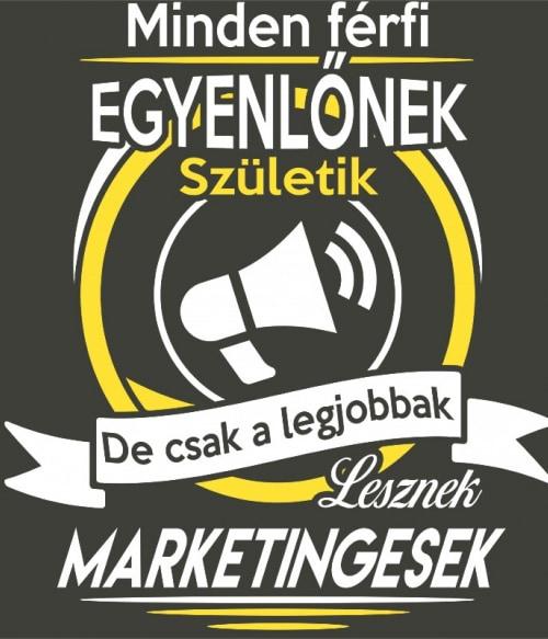 A legjobb férfiak lesznek marketingesek Póló - Ha Marketing Manager rajongó ezeket a pólókat tuti imádni fogod!