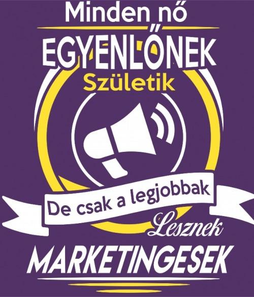 A legjobb nők lesznek marketingesek Póló - Ha Marketing Manager rajongó ezeket a pólókat tuti imádni fogod!