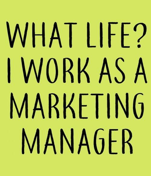 Marketing manager life Póló - Ha Marketing Manager rajongó ezeket a pólókat tuti imádni fogod!