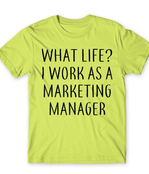 Marketing manager life Póló - Ha Marketing Manager rajongó ezeket a pólókat tuti imádni fogod!