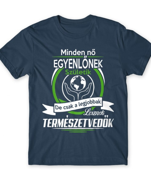 A legjobb nők lesznek természetvédők Póló - Ha Environment Protection rajongó ezeket a pólókat tuti imádni fogod!