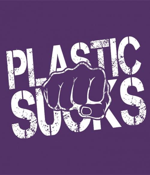 Plastic Sucks Póló - Ha Environment Protection rajongó ezeket a pólókat tuti imádni fogod!
