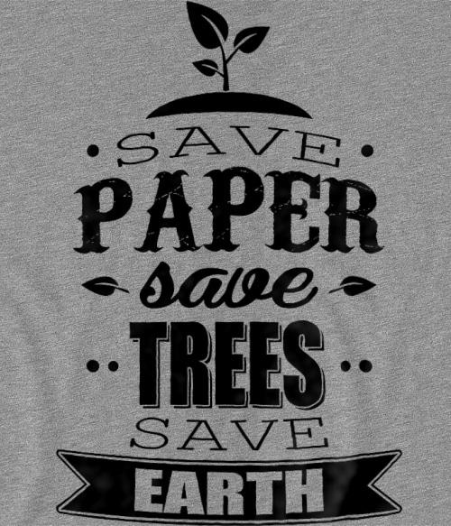 Save Paper Póló - Ha Environment Protection rajongó ezeket a pólókat tuti imádni fogod!