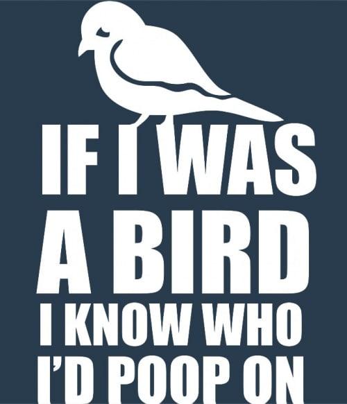 If I was a bird Póló - Ha Sarcastic Humour rajongó ezeket a pólókat tuti imádni fogod!