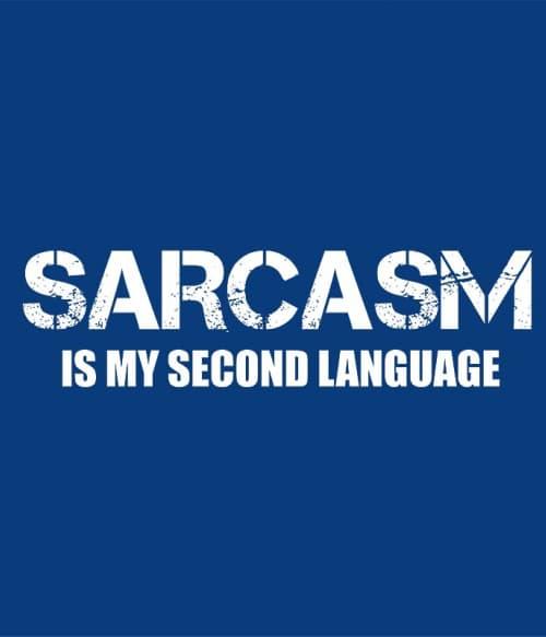 Sarcasm second language Póló - Ha Sarcastic Humour rajongó ezeket a pólókat tuti imádni fogod!