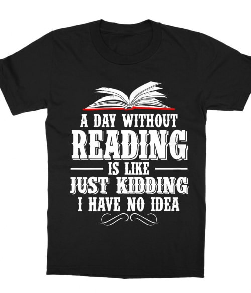A day without reading Póló - Ha Reading rajongó ezeket a pólókat tuti imádni fogod!