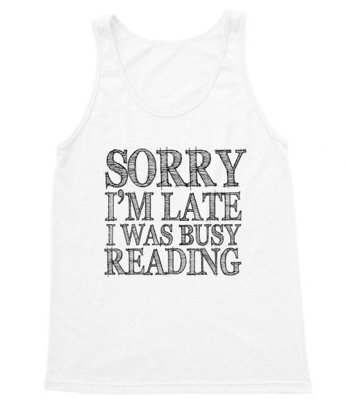 Sorry I'm late Póló - Ha Reading rajongó ezeket a pólókat tuti imádni fogod!