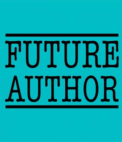 Future Author Póló - Ha Writer rajongó ezeket a pólókat tuti imádni fogod!