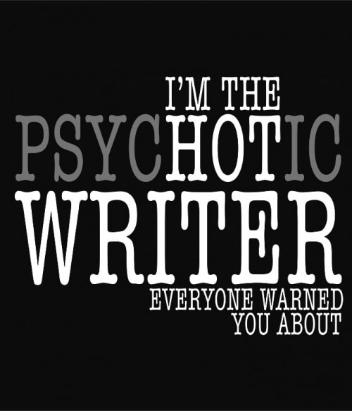 Psychotic writer Póló - Ha Writer rajongó ezeket a pólókat tuti imádni fogod!