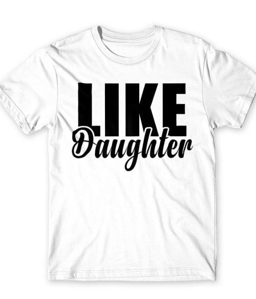 Like daughter Póló - Ha Family rajongó ezeket a pólókat tuti imádni fogod!