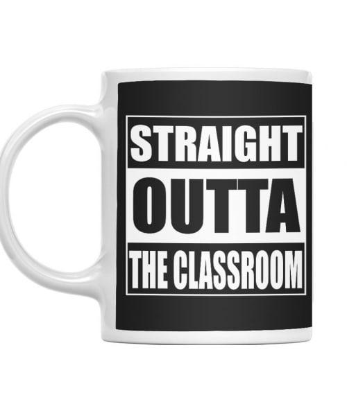Straight outta the calssroom Póló - Ha Teacher rajongó ezeket a pólókat tuti imádni fogod!