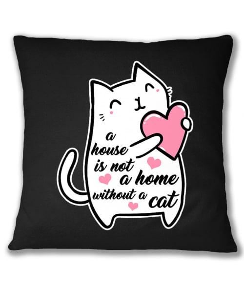 A house is not a home without a cat Póló - Ha Cat rajongó ezeket a pólókat tuti imádni fogod!