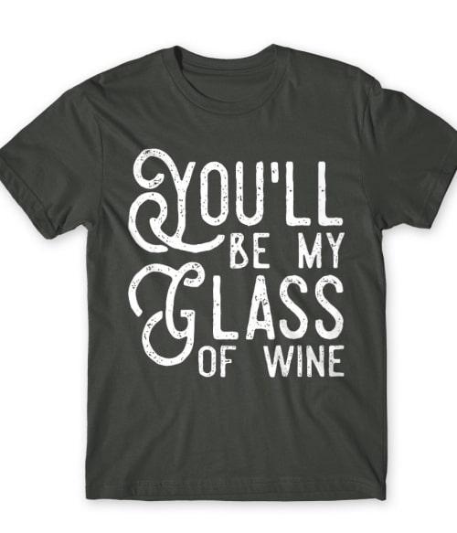 You'll be my glass of Wine Póló - Ha Couple rajongó ezeket a pólókat tuti imádni fogod!