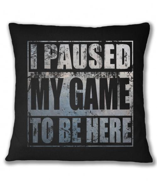 I paused my game to be here Póló - Ha Gamer rajongó ezeket a pólókat tuti imádni fogod!