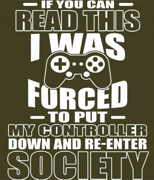 I was forced to put my controller down Póló - Ha Gamer rajongó ezeket a pólókat tuti imádni fogod!