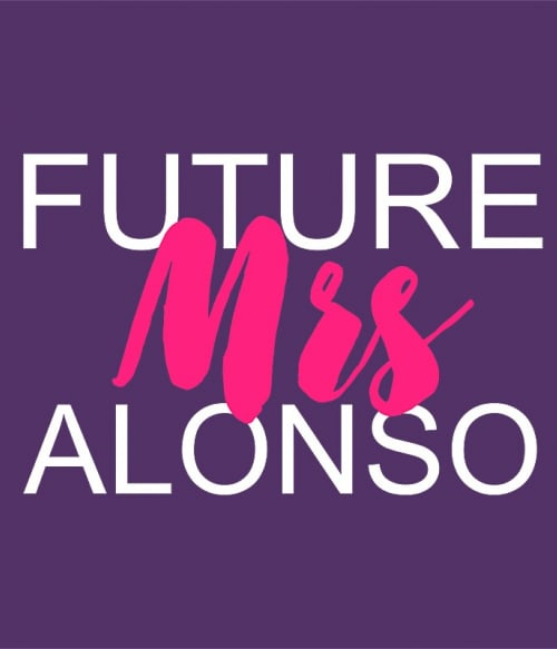 Future Mrs Alonso Póló - Ha Formula 1 rajongó ezeket a pólókat tuti imádni fogod!