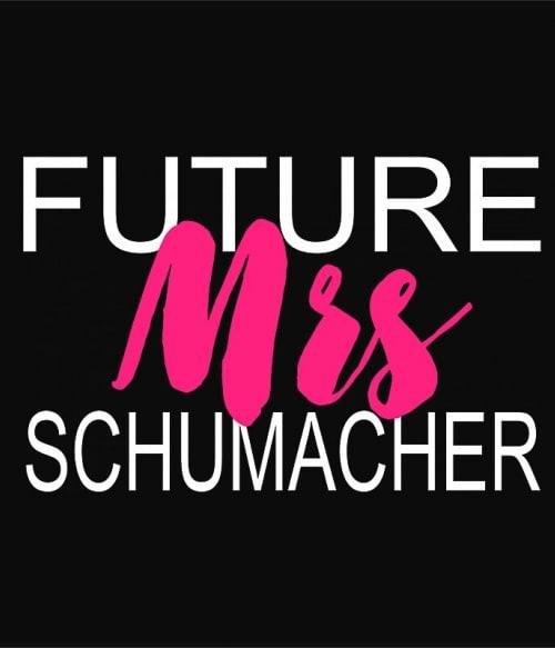Future Mrs Schumacher Póló - Ha Formula 1 rajongó ezeket a pólókat tuti imádni fogod!