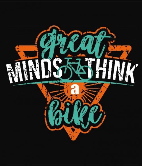Great minds take a bike Póló - Ha Bicycle rajongó ezeket a pólókat tuti imádni fogod!
