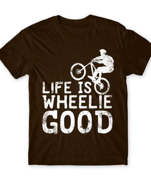 Life is wheelie good Póló - Ha Bicycle rajongó ezeket a pólókat tuti imádni fogod!