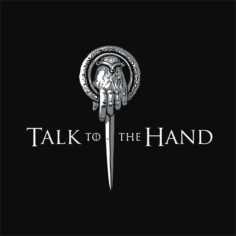 Talk to the Hand Póló - Ha Game of Thrones rajongó ezeket a pólókat tuti imádni fogod!