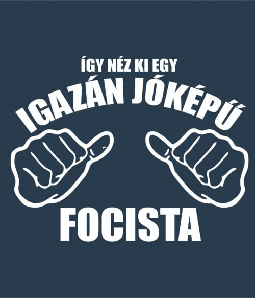 Jóképű focista Póló - Ha Football rajongó ezeket a pólókat tuti imádni fogod!
