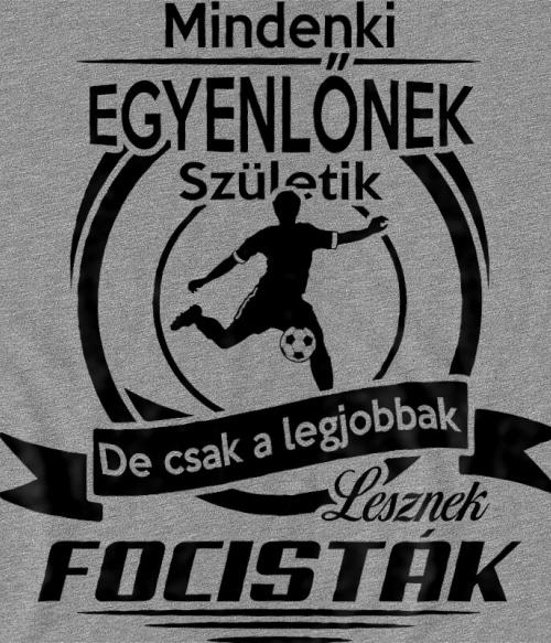 Csak a legjobbak lesznek focisták Póló - Ha Football rajongó ezeket a pólókat tuti imádni fogod!