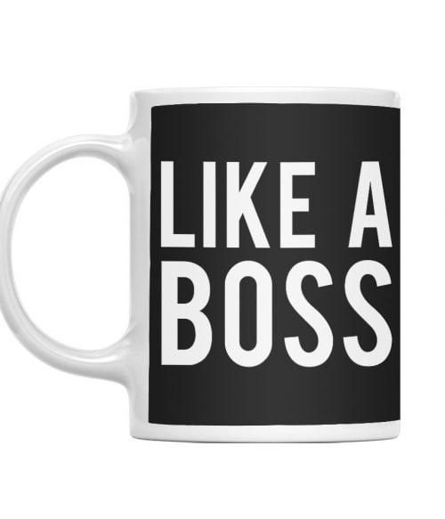 Like a boss Póló - Ha Boss rajongó ezeket a pólókat tuti imádni fogod!
