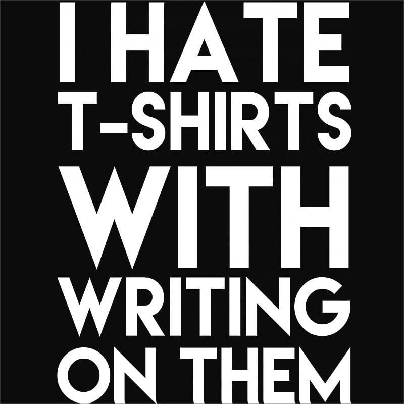 I hate t-shirts with writing on them Póló - Ha Fun Texts rajongó ezeket a pólókat tuti imádni fogod!