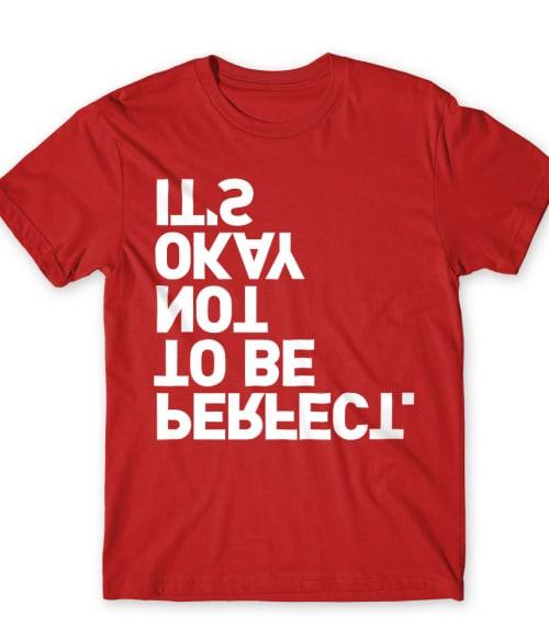 It's okay not to be perfect Póló - Ha Fun Texts rajongó ezeket a pólókat tuti imádni fogod!