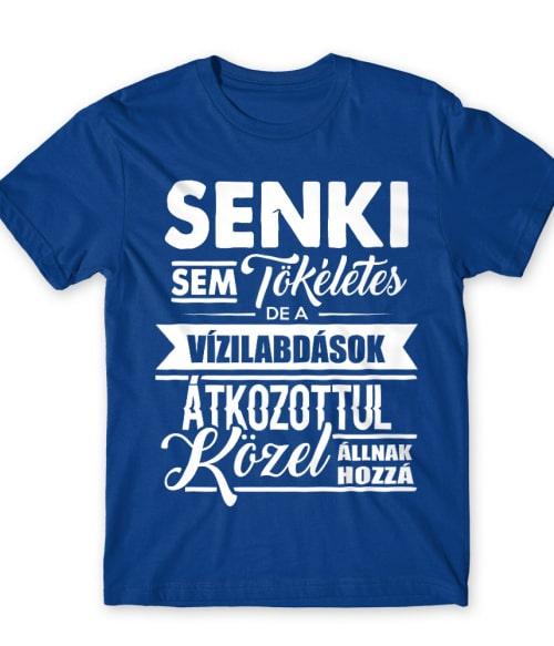 Senki sem tökéletes - Vízilabdás Póló - Ha Rocker rajongó ezeket a pólókat tuti imádni fogod!