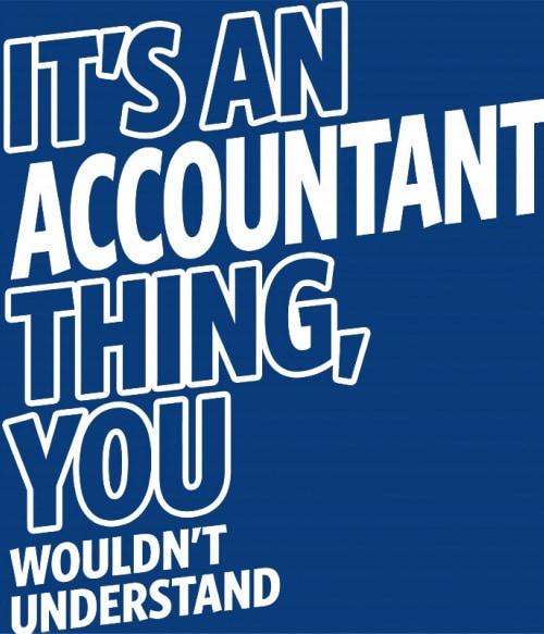 It's an accountant thing Póló - Ha Accountant rajongó ezeket a pólókat tuti imádni fogod!