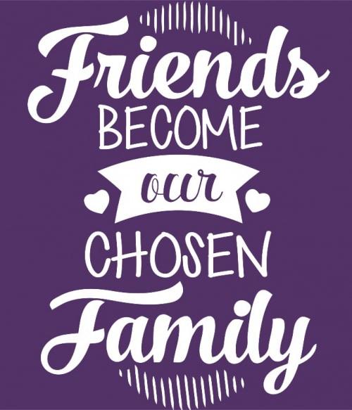 Chosen family Póló - Ha Friendship rajongó ezeket a pólókat tuti imádni fogod!