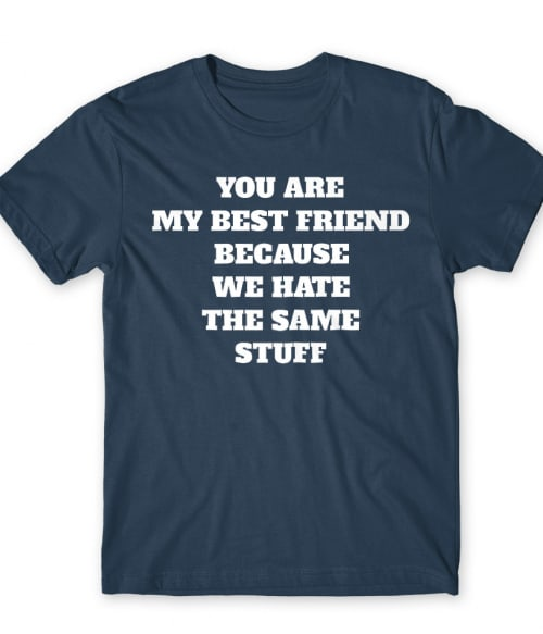 We hate the same stuff Póló - Ha Friendship rajongó ezeket a pólókat tuti imádni fogod!