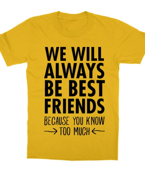We will always be best friends Póló - Ha Friendship rajongó ezeket a pólókat tuti imádni fogod!