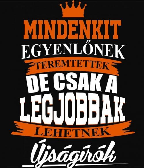 Csak a legjobbak lehetnek újságírók Póló - Ha Journalist rajongó ezeket a pólókat tuti imádni fogod!