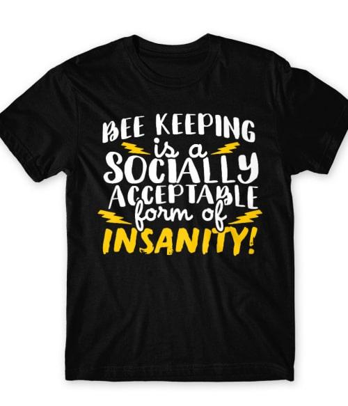 Bee keeping insanity Póló - Ha Beekeeper rajongó ezeket a pólókat tuti imádni fogod!