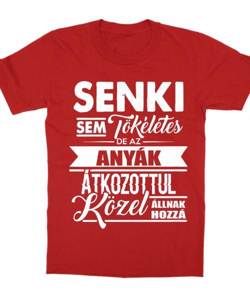 Senki sem tökéletes - anya Póló - Ha Family rajongó ezeket a pólókat tuti imádni fogod!