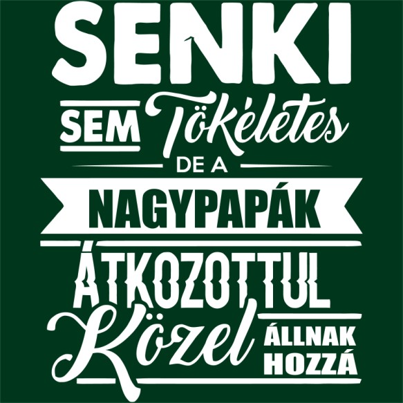 Senki sem tökéletes - papa Póló - Ha Family rajongó ezeket a pólókat tuti imádni fogod!
