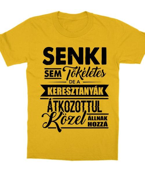 Senki sem tökéletes - keresztanya Póló - Ha Family rajongó ezeket a pólókat tuti imádni fogod!