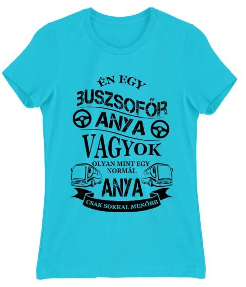 Buszsofőr Anya Póló - Ha Bus Driver rajongó ezeket a pólókat tuti imádni fogod!