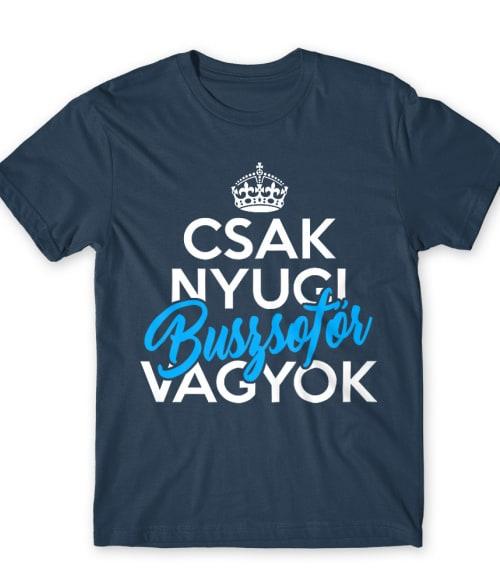 Csak Nyugi Buszsofőr Vagyok Póló - Ha Bus Driver rajongó ezeket a pólókat tuti imádni fogod!