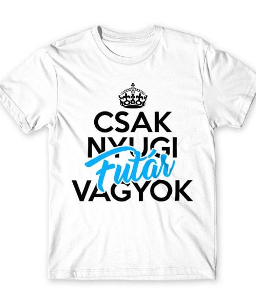 Csak nyugi futár vagyok Póló - Ha Courier rajongó ezeket a pólókat tuti imádni fogod!