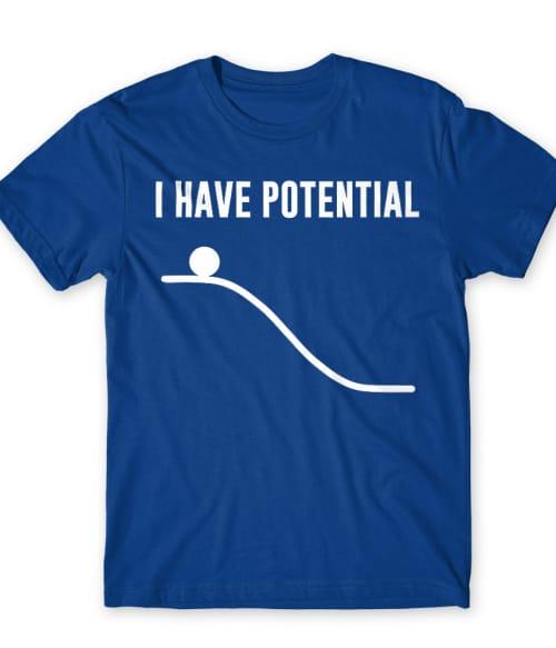 I have potential Póló - Ha Engineer rajongó ezeket a pólókat tuti imádni fogod!