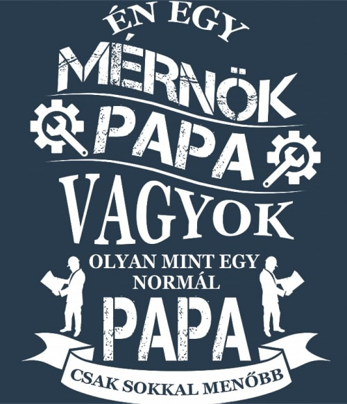 Mérnök papa Póló - Ha Engineer rajongó ezeket a pólókat tuti imádni fogod!