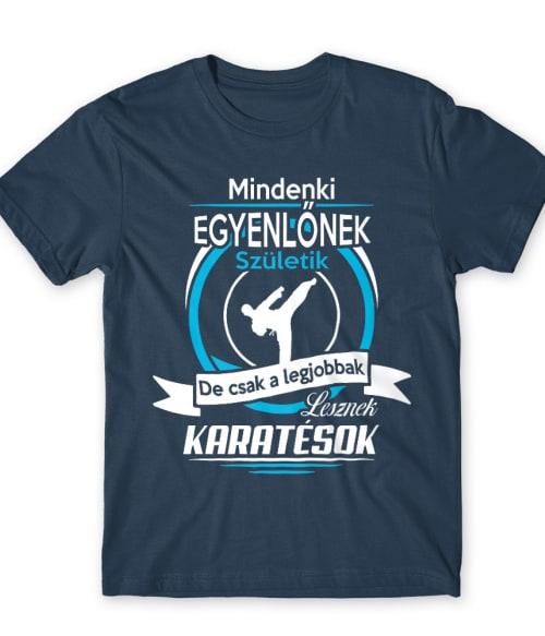 Csak a legjobbak lesznek karatésok Póló - Ha Karate rajongó ezeket a pólókat tuti imádni fogod!