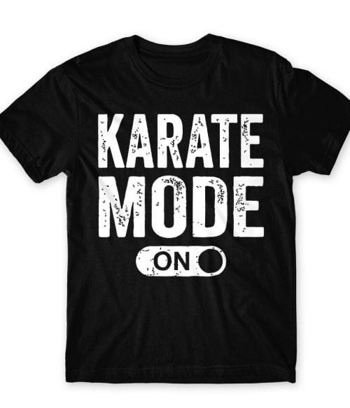 Karate mode on Póló - Ha Karate rajongó ezeket a pólókat tuti imádni fogod!