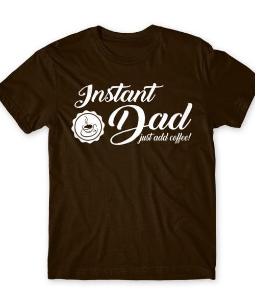 Instant dad Póló - Ha Family rajongó ezeket a pólókat tuti imádni fogod!