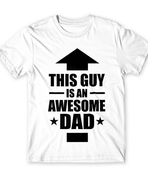 This guy is an awesome dad Póló - Ha Family rajongó ezeket a pólókat tuti imádni fogod!