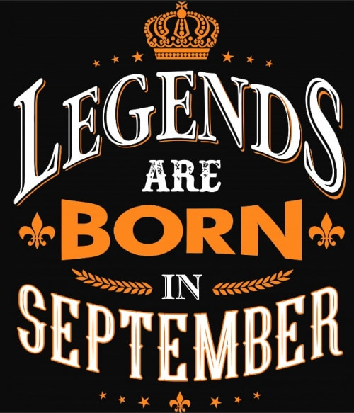 Legends are Born in September Póló - Ha Birthday rajongó ezeket a pólókat tuti imádni fogod!